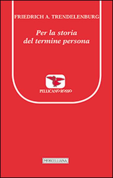 Per la storia del termine persona - Friedrich A. Trendelenburg | Ericsfund.org