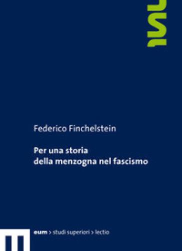 Per una storia della menzogna nel fascismo - Finchelstein Federico  