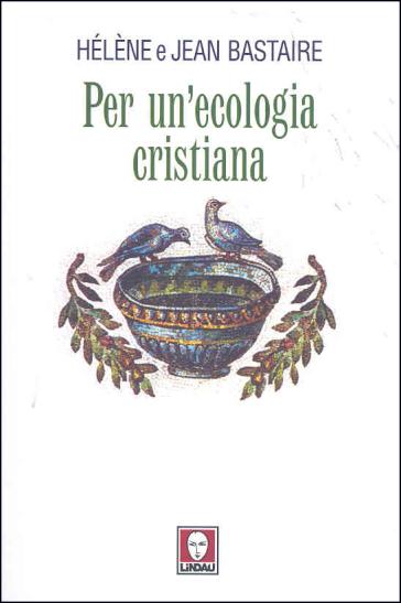 Per un'ecologia cristiana - Jean Bastaire | Ericsfund.org