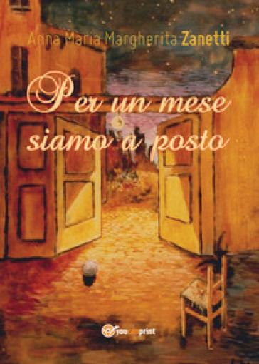 Per un mese siamo a posto - Anna Maria Margherita Zanetti |