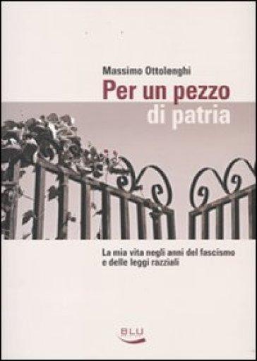 Per un pezzo di patria - Massimo Ottolenghi |