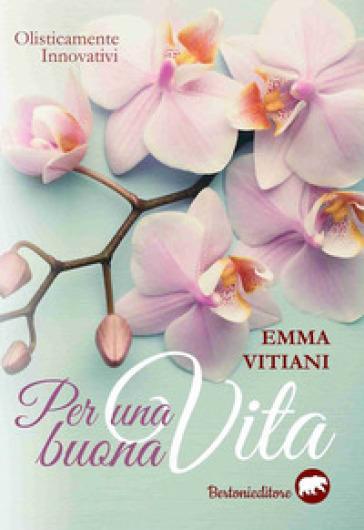 Per una buona vita - Emma Vitiani |