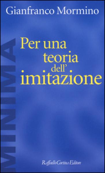 Per una teoria dell'imitazione - Gianfranco Mormino   Rochesterscifianimecon.com