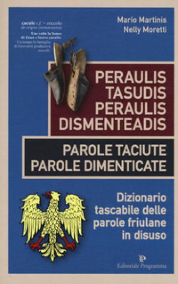 Peraulis tasudis paraulis dismenteadis-Parole taciute parole dimenticate. Dizionario tascabile delle parole friulane in disuso - Mario Martinis  