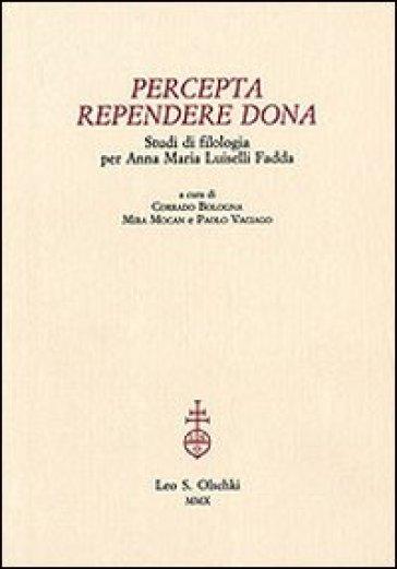 Percepta rependere dona. Studi di filologia per Anna Maria Luiselli Fadda - R. Bologna |