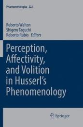 Perception, Affectivity, and Volition in Husserl s Phenomenology