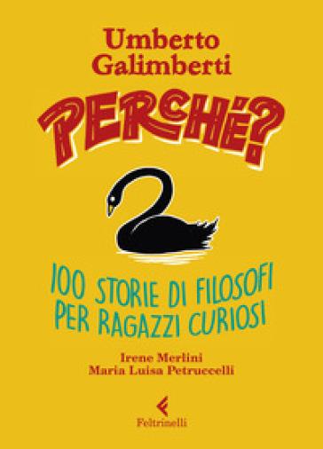 Perché? 100 storie di filosofi per ragazzi curiosi - Umberto Galimberti |