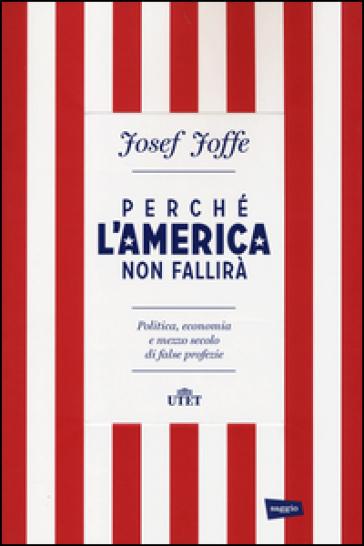 Perché l'America non fallirà. Politica, economia e mezzo secolo di false profezie