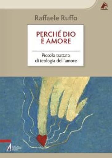 Perché Dio è amore. Piccolo trattato di teologia dell'amore - Raffaele Ruffo |