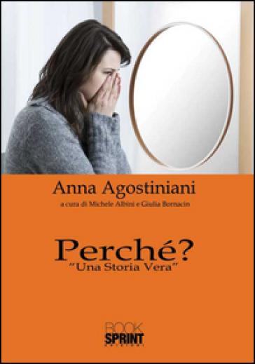 Perché? «Una storia vera» - Anna Agostiniani pdf epub