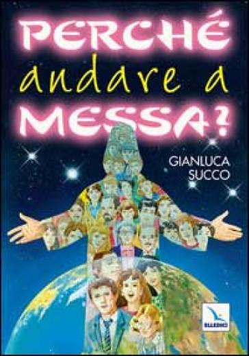 Perché andare a Messa? - Gianluca Succo  