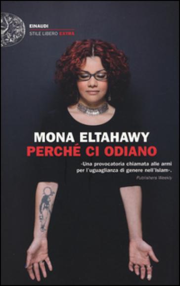 Perché ci odiano. La mia storia di donna libera nell'Islam - Mona Eltahawy  