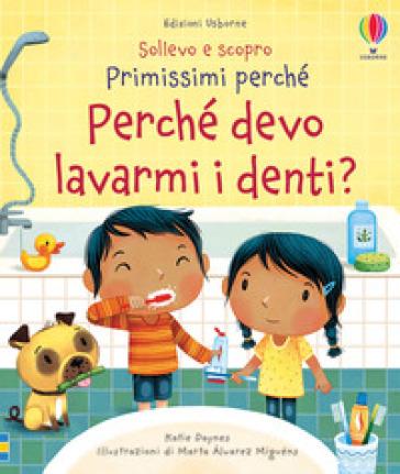 Perché devo lavarmi i denti? Sollevo e scopro. Primissimi perché - Katie Daynes pdf epub