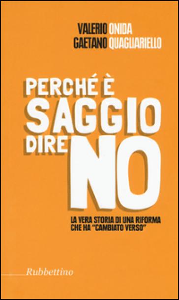 Perché è saggio dire no. La vera storia di una riforma che ha «cambiato verso» - Valerio Onida |