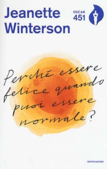 Perché essere felice quando puoi essere normale? Con Segnalibro - Jeanette Winterson | Thecosgala.com