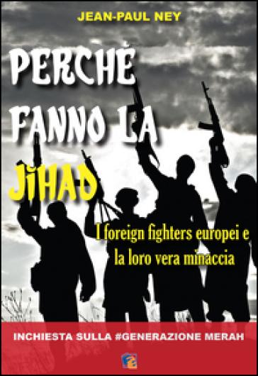 Perché fanno la Jihad. I foreign fighters europei e la loro vera minaccia - Jean-Paul Ney | Thecosgala.com