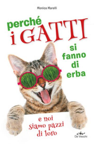Perché i gatti si fanno di erba e noi siamo pazzi di loro - Monica Marelli | Thecosgala.com