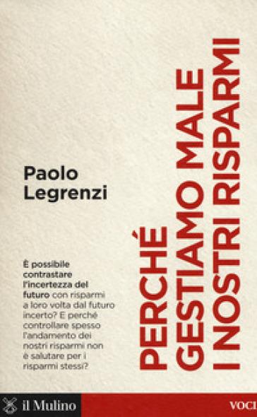 Perché gestiamo male i nostri risparmi - Paolo Legrenzi |