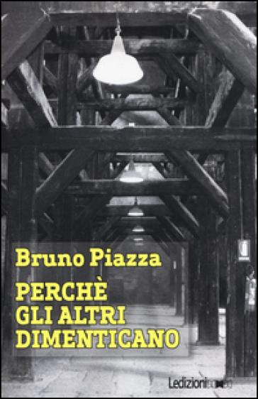 Perché gli altri dimenticano - Bruno Piazza |