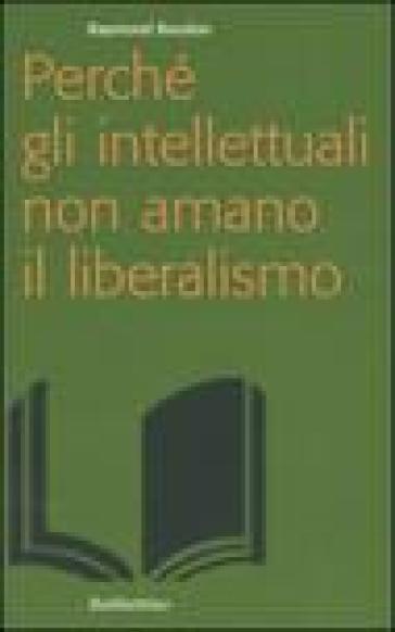 Perché gli intellettuali non amano il liberalismo - Raymond Boudon  