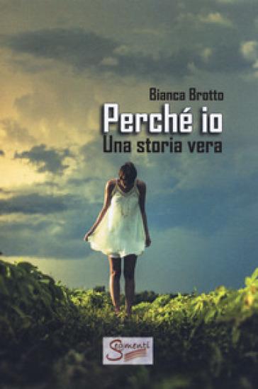 Perché io? Una storia vera - Bianca Brotto | Kritjur.org