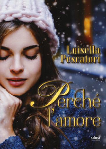 Perché l'amore - Luisella Pescatori | Thecosgala.com