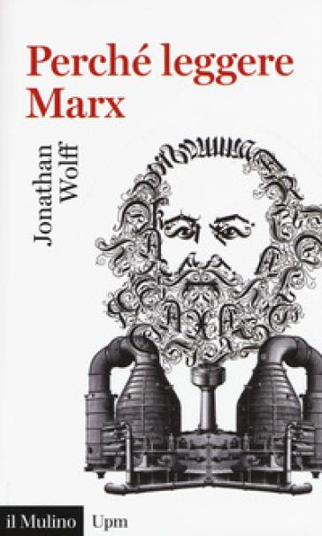 Perché leggere Marx? - Jonathan Wolff |
