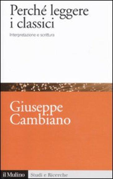 Perché leggere i classici. Interpretazione e scrittura - Giuseppe Cambiano  