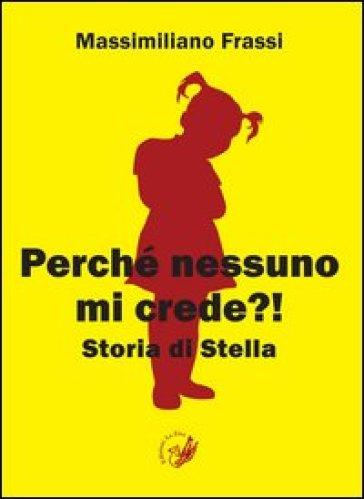Perché nessuno mi crede?! Storia di Stella - Massimiliano Frassi |