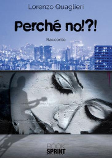 Perché no!?! - Lorenzo Quaglieri |