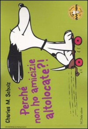 Perché non ho amicizie altolocate?! Celebrate Peanuts 60 years. Vol. 12 - Charles Monroe Schulz |