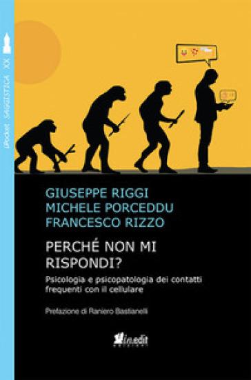 Perché non mi rispondi? Psicologia e psicopatologia dei contatti frequenti con il cellulare - Giuseppe Riggi   Thecosgala.com