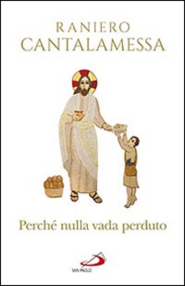 Perché nulla vada perduto. Ripensamenti sul Concilio Vaticano II - Raniero Cantalamessa  