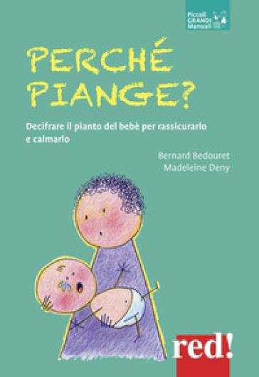 Perché piange? Decifrare il pianto del bebè per rassicurarlo e calmarlo - Bernard Bedouret |