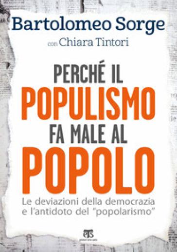Perché il populismo fa male al popolo. Le deviazioni della democrazia e l'antidoto del «popolarismo» - Bartolomeo Sorge pdf epub
