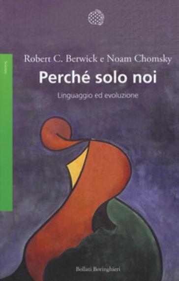Perché solo noi. Linguaggio ed evoluzione - Robert C. Berwick  