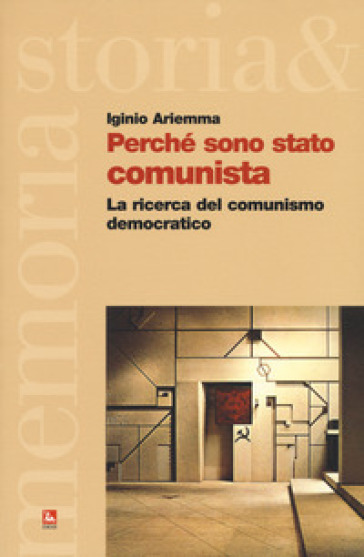 Perché sono stato comunista. La ricerca del comunismo democratico - Iginio Ariemma   Kritjur.org