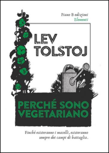 Perché sono vegetariano - Lev Nikolaevic Tolstoj |