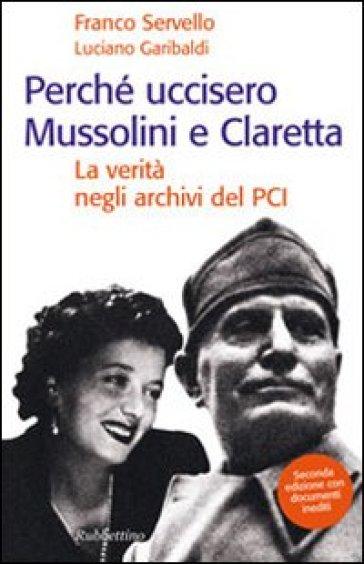 Perché uccisero Mussolini e Claretta. La verità negli archivi del PCI - Franco Servello |