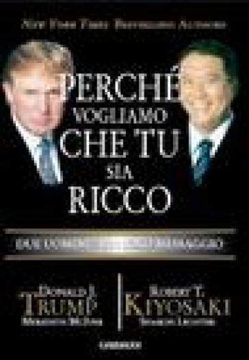 Perché vogliamo che tu sia ricco. Due uomini un solo messaggio - Donald J. Trump | Thecosgala.com