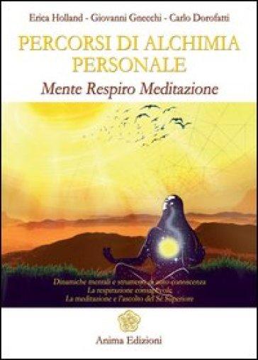 Percorsi di alchimia personale. Mente respiro meditazione - Erica Holland |