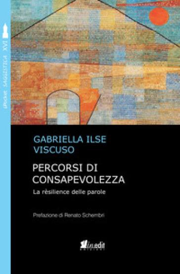 Percorsi di consapevolezza. La rèsilience delle parole - Gabriella Ilse Viscuso |
