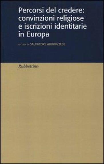 Percorsi del credere: convinzioni religiose e iscrizioni identitarie in Europa - Salvatore Abbruzzese   Rochesterscifianimecon.com