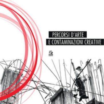 Percorsi d'arte e contaminazioni creative. Ediz. a colori