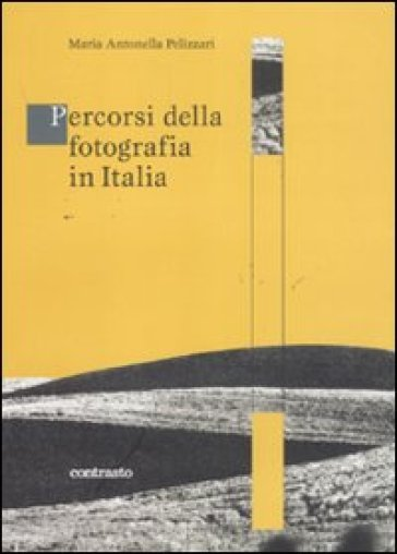 Percorsi della fotografia in Italia - M. Antonella Pellizzari | Rochesterscifianimecon.com