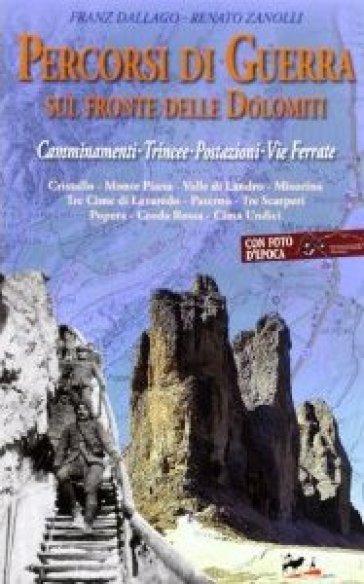 Percorsi di guerra sul fronte delle Dolomiti. Camminamenti, trincee, postazioni, vie ferrate. 2. - Franz Dallago |