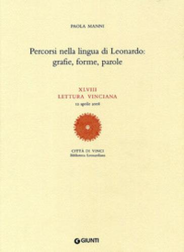 Percorsi nella lingua di Leonardo: grafie, forme, parole. XLVIII lettura vinciana (12 aprile 2008) - Paola Manni |