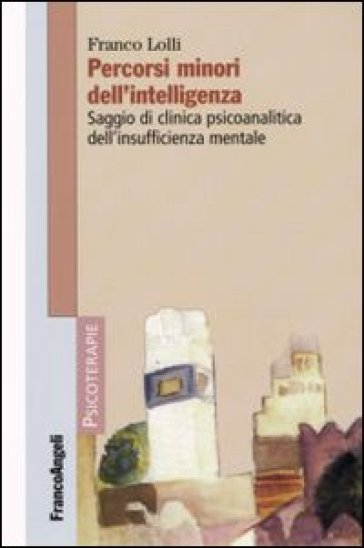 Percorsi minori dell'intelligenza. Saggio di clinica psicoanalitica dell'insufficienza mentale