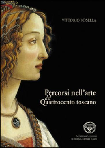 Percorsi nell'arte del Quattrocento toscano - Vittorio Fosella |