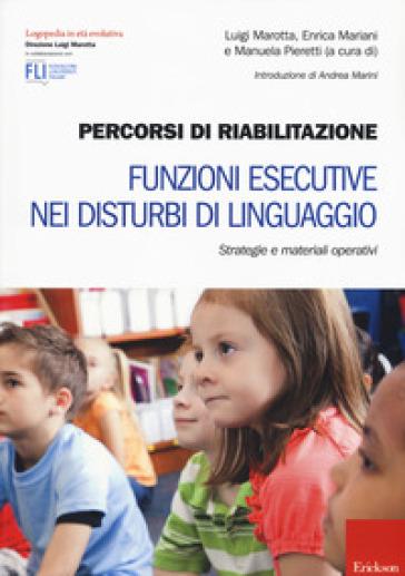 Percorsi di riabilitazione. Funzioni esecutive nei disturbi di linguaggio. Strategie e materiali operativi - L. Marotta |